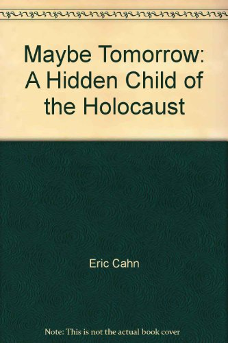 Maybe Tomorrow: A Hidden Child Of The Holocaust (1995 Copyright): Eric Cahn As Told Toi Marilyn ...