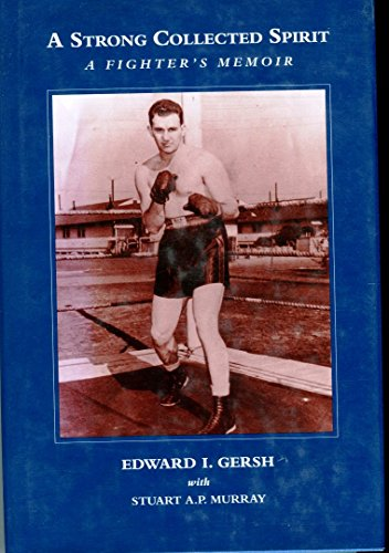 A Strong Collected Spirit -- A Fighter's Memoir: Edward I. Gersh **Inscribed by Author**