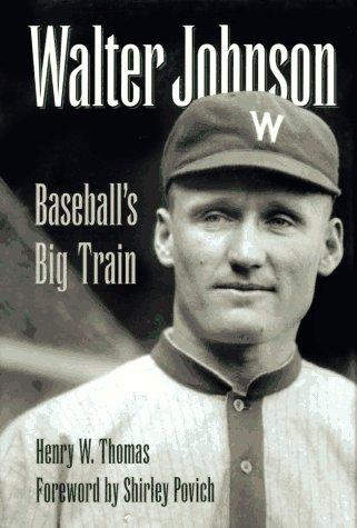 WALTER JOHNSON BASEBALL'S BIG TRAIN: Thomas, Henry W.