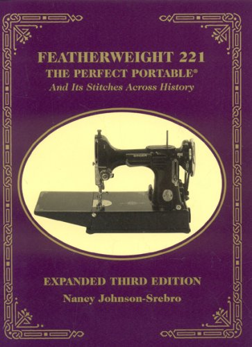 Featherweight 221 - The Perfect Portable: And: Johnson-Srebro, Nancy