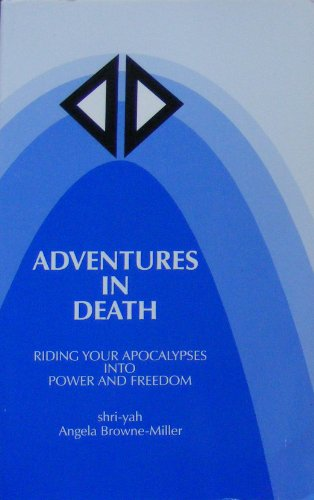 Adventures in Death: Riding Your Apocalypses Into: Angela Browne-Miller
