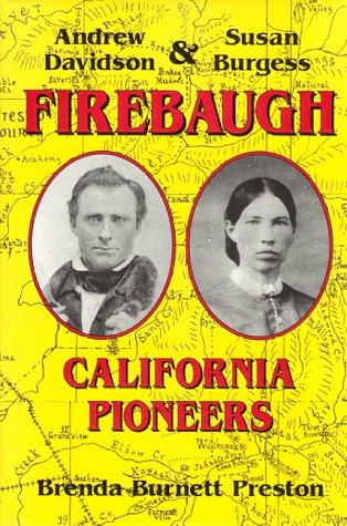 Andrew Davidson Firebaugh & Susan Burgess Firebaugh: California Pioneers: Preston, Brenda ...
