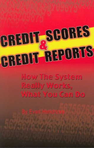 Credit Scores & Credit Reports: How the System Works What You Can Do
