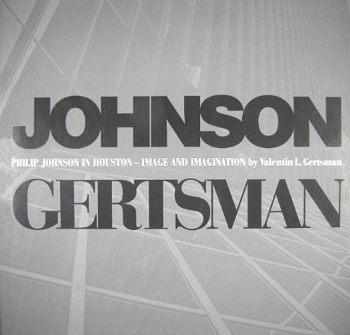 Philip Johnson in Houston: Image and Imagination: Gertsman, Valentin L.