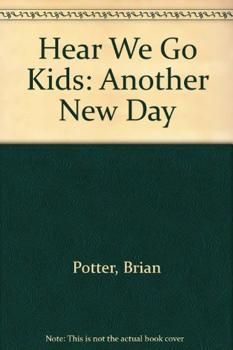 Here We Go Kids: Another New Day (0964552906) by Potter, Brian; Green, Wayne