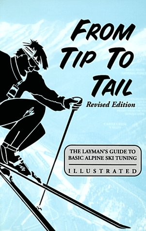 9780964555013: From Tip to Tail: Layman's Guide to Basic Alpine Ski Tuning