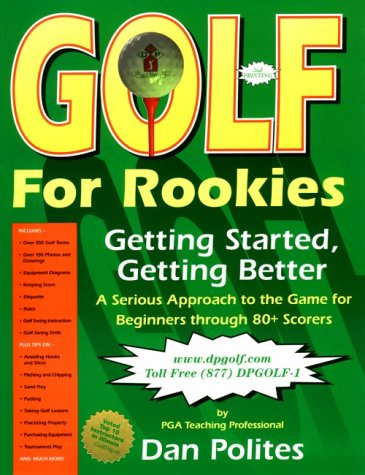 Golf for rookies: Getting started, getting better : a serious approach to the game for beginners ...