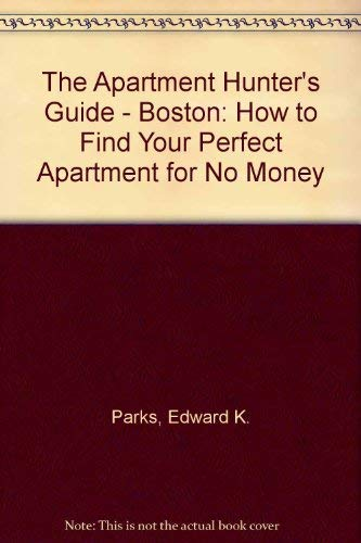 The Apartment Hunter's Guide - Boston: How to Find Your Perfect Apartment for No Money