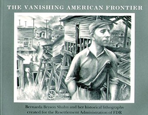 The Vanishing American Frontier: Bernarda Bryson Shahn and Her Historical Lithographs Created for...