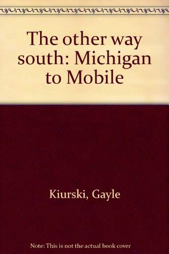 The Other Way South {Michigan to Mobile} - FIRST EDITION: Kiurski, Gayle