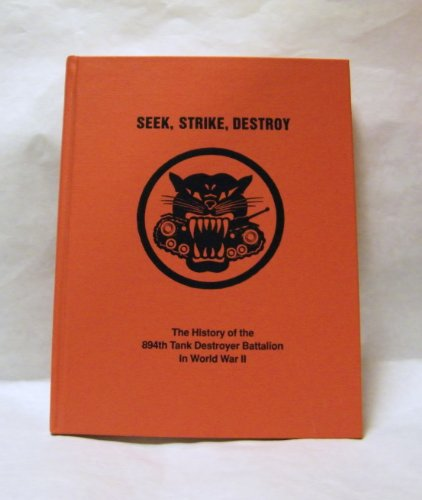 9780964565906: Seek, strike, destroy: The history of the 894th Tank Destroyer Battalion in World War II