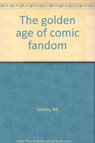 The Golden Age of Comic Fandom: Bill Schelly