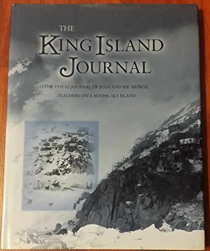 The King Island Journal (The 1951-52 Journal of Juan and Rie Munoz Teachers on a Bering Sea Island)...