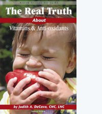 The Real Truth About Vitamins & Anti-oxidants: Judith A. DeCava