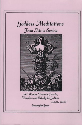 Goddess Meditations: From Isis To Sophia--365 Wisdom Poems To Invoke.& Embody The Goddess: ...