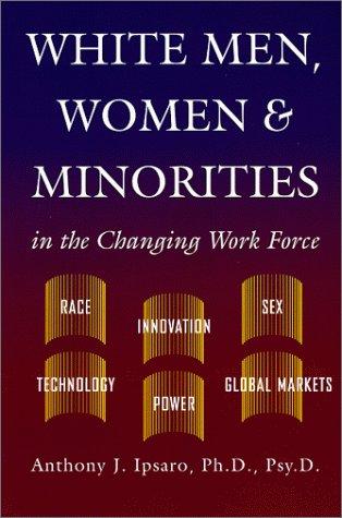 White Men, Women and Minorities in the: Ipsaro, Anthony J.