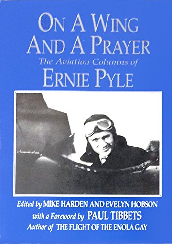 On a Wing and a Prayer: The Aviation Columns of Ernie Pyle: Pyle, Ernie