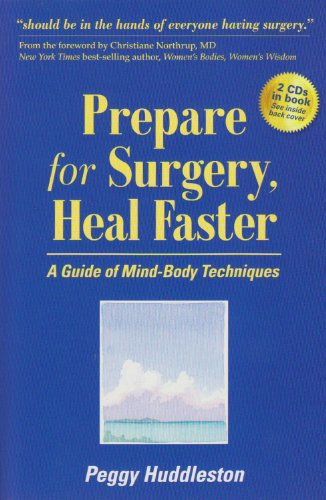 Prepare for Surgery, Heal Faster with Relaxation and Quick Start CD: A Guide of Mind-Body Techniques (0964575728) by Peggy Huddleston