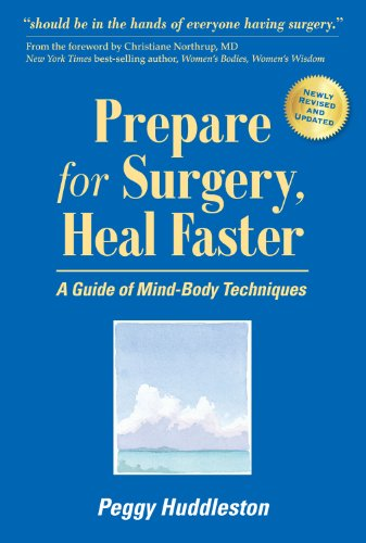 Prepare for Surgery, Heal Faster: A Guide of Mind-Body Techniques (Newly Revised and Updated 4th Edition) (0964575760) by Peggy Huddleston