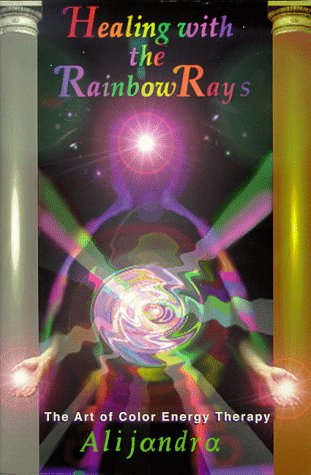9780964576605: Healing with the rainbow rays: The art of color energy therapy