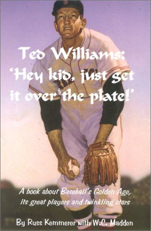 Ted Williams: Hey kid, Just Get It Over The Plate!: Kemmerer, Russ