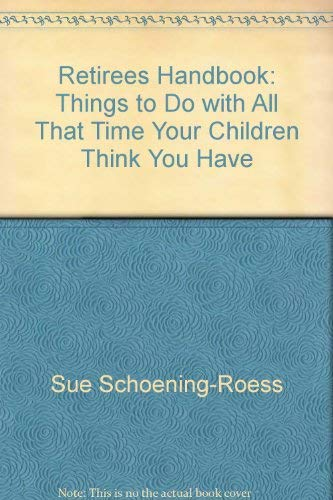 Retiree's Handbook: Things to Do With All That Time Your Children Think You Have