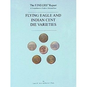 The F.IND.ERS Report: A comprehensive guide to selected rare Flying Eagle and Indian cent die var...
