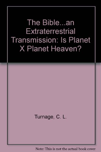 9780964588547: The Bible...an Extraterrestrial Transmission: Is Planet X Planet Heaven?