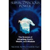 Superconscious Power: The Science of Attracting Health,: Michael Monroe Kiefer
