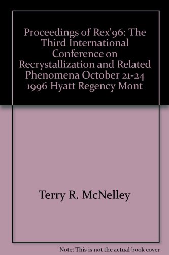 9780964594364: Proceedings of ReX'96: The Third International Conference on Recrystallization and Related Phenomena, October 21-24, 1996, Hyatt Regency Monterey ... School, Monterey, California, USA