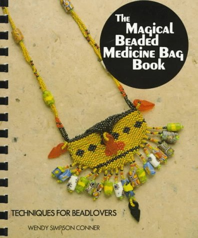 The Magical Beaded Medicine Bag Book: Make: Conner, Wendy Simpson
