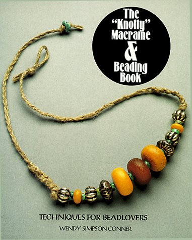 The Knotty Macrame & Beading Book: Techniques for Bead Lovers (The Beading Book Series): Conner...