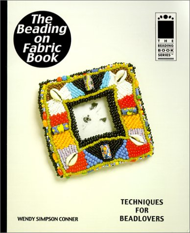 Beading on Fabric: Techniques for Beadlovers (Beading Book Series): Conner, Wendy Simpson