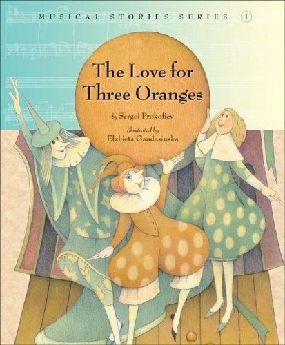 The Love for Three Oranges (Musical Stories: SERGEI PROKOFIEV