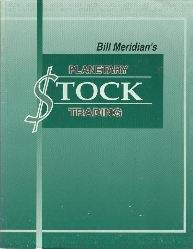 Bill Meridian's Planetary Stock Trading -- Revised and Updated -- More Case Studies / ...