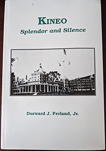 Kineo : Splendor and Silence: Ferland, Durward J.,