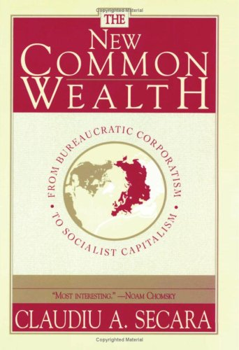 The New Commonwealth : From Feudal Corporatism to Socialist Capitalism: Claudiu A. Secara
