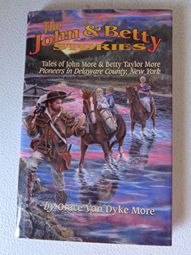 9780964610507: John and Betty stories: Tales of John More and Betty Taylor More, pioneers in Delaware County, New York
