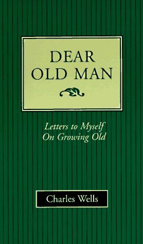 9780964611207: Dear Old Man: Letters to Myself on Growing Old