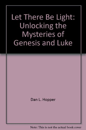 Let There Be Light: Unlocking the Mysteries of Genesis and Luke