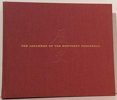 9780964612907: The Japanese of the Monterey Peninsula: Their History & Legacy 1895-1995