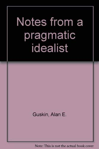 Notes from a Pragmatic Idealist: Selected Papers 1985-1997 (signed): Guskin, Alan E.