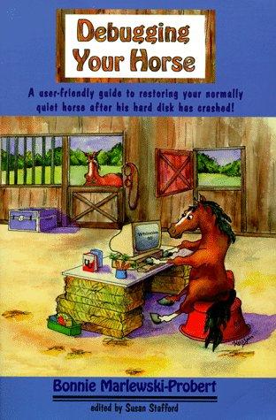 DEBUGGING YOUR HORSE: Mariewski-Probert, Bonnie & Edited by Stafford, Susan