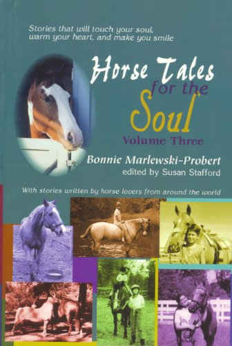 Horse Tales for the Soul: With Stories Written by Horse Lovers from Around the World, Vol. 3: ...
