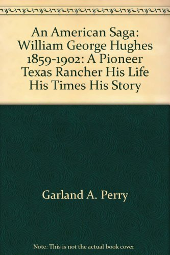 9780964619609: An American saga: William George Hughes, 1859-1902 : a pioneer Texas rancher, his life, his times, his story