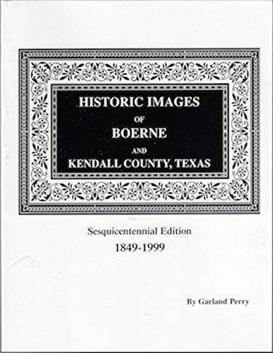 Historic images of Boerne and Kendall County, Texas: A sesquicentennial project 1849-1999: Perry, ...
