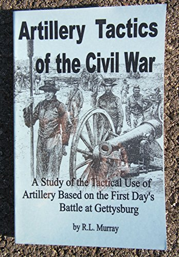 Artillery Tactics of the Civil War: A: Murray, R. L.