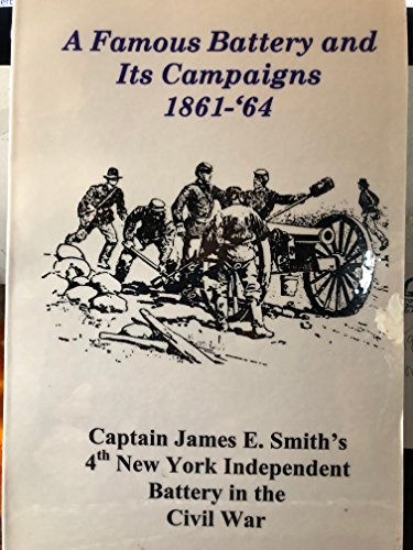 A Famous Battery and Its Campaigns, 1861-'64: James E. Smith