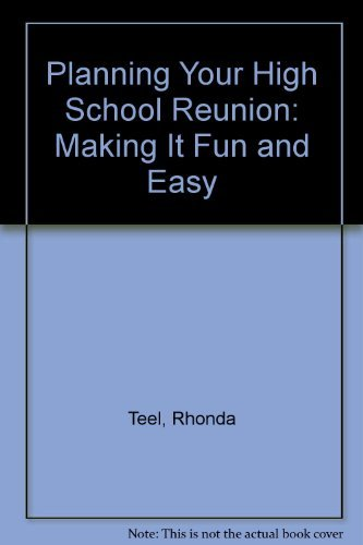 Planning Your High School Reunion: Making It Fun and Easy: Teel, Rhonda, McElliott, Kimberly