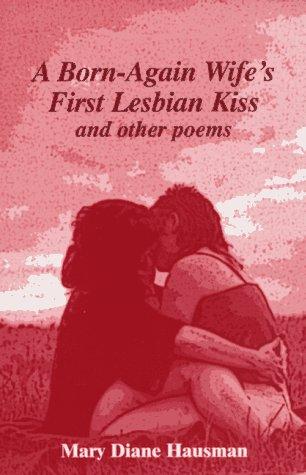 A Born-Again Wife's First Lesbian Kiss: Hausman, Mary Diane